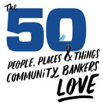 Independent Community Bankers of America publishes an article called The 50 People, Places And Things Community Bankers Love